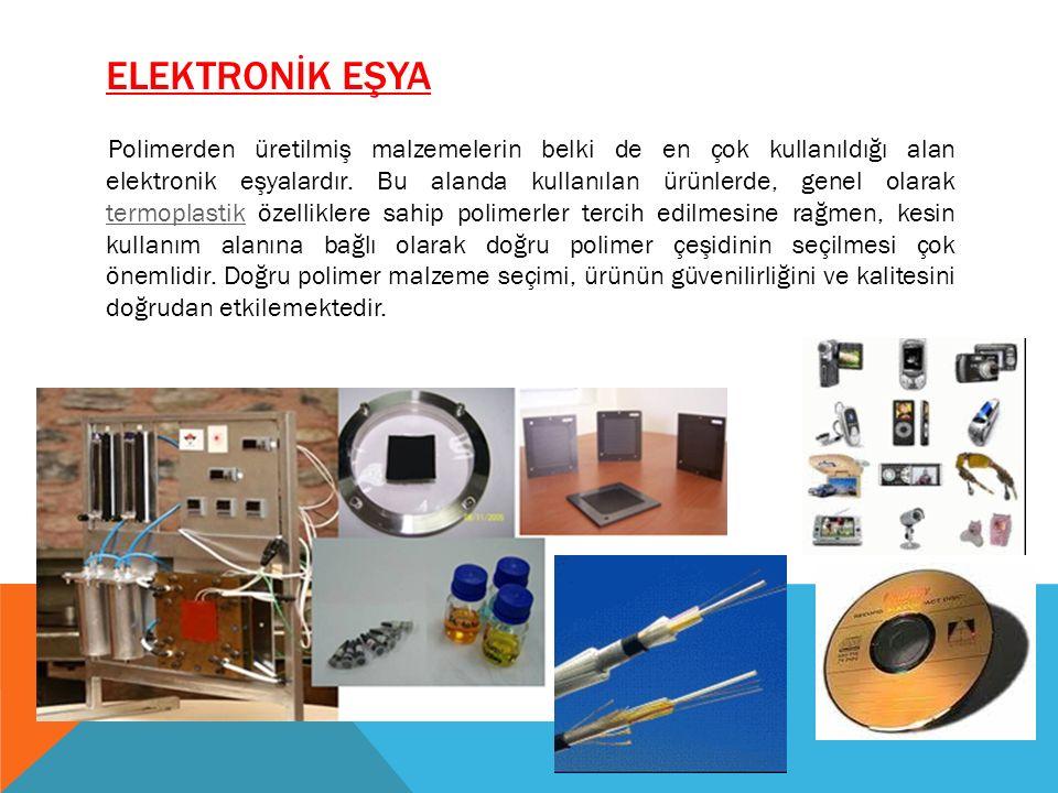 ELEKTRONİK EŞYA Polimerden üretilmiş malzemelerin belki de en çok kullanıldığı alan elektronik eşyalardır. Bu alanda kullanılan ürünlerde, genel olara
