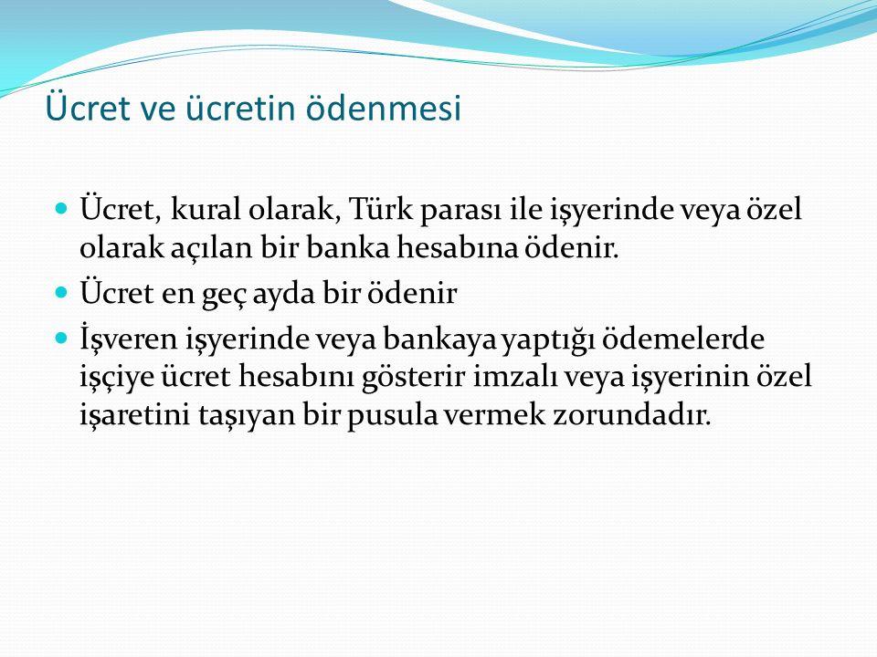 Ücret ve ücretin ödenmesi Ücret, kural olarak, Türk parası ile işyerinde veya özel olarak açılan bir banka hesabına ödenir. Ücret en geç ayda bir öden