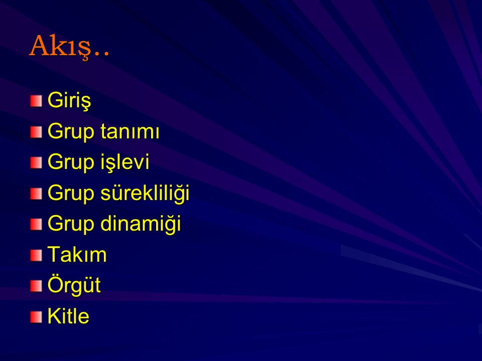 Akış.. Giriş Grup tanımı Grup işlevi Grup sürekliliği Grup dinamiği TakımÖrgütKitle