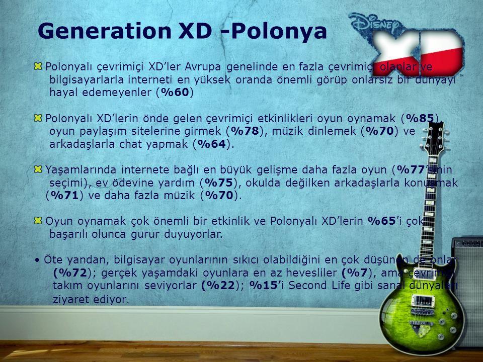 Generation XD -Polonya Polonyalı çevrimiçi XD'ler Avrupa genelinde en fazla çevrimiçi olanlar ve bilgisayarlarla interneti en yüksek oranda önemli görüp onlarsız bir dünyayı hayal edemeyenler (%60) Polonyalı XD'lerin önde gelen çevrimiçi etkinlikleri oyun oynamak (%85), oyun paylaşım sitelerine girmek (%78), müzik dinlemek (%70) ve arkadaşlarla chat yapmak (%64).