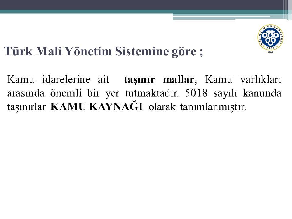 Türk Mali Yönetim Sistemine göre ; Kamu idarelerine ait taşınır mallar, Kamu varlıkları arasında önemli bir yer tutmaktadır. 5018 sayılı kanunda taşın