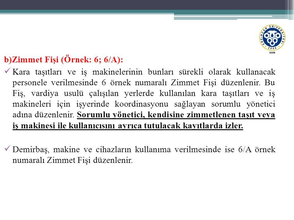 b)Zimmet Fişi (Örnek: 6; 6/A): Kara taşıtları ve iş makinelerinin bunları sürekli olarak kullanacak personele verilmesinde 6 örnek numaralı Zimmet Fiş