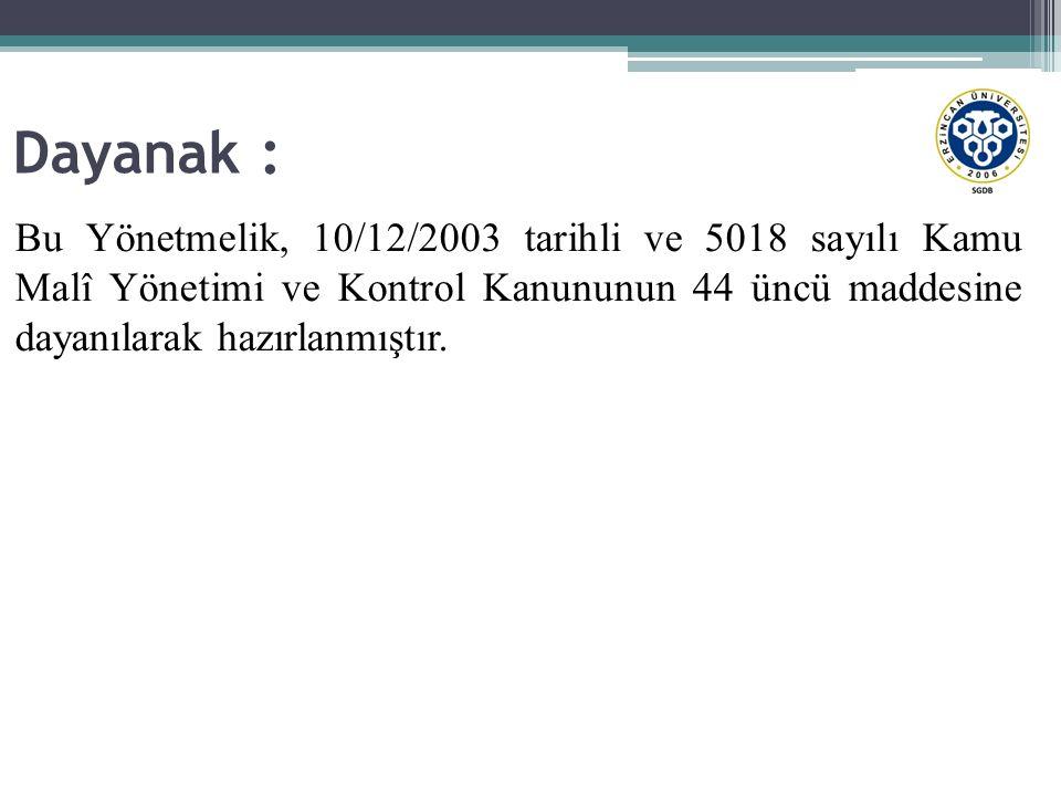 Dayanak : Bu Yönetmelik, 10/12/2003 tarihli ve 5018 sayılı Kamu Malî Yönetimi ve Kontrol Kanununun 44 üncü maddesine dayanılarak hazırlanmıştır.