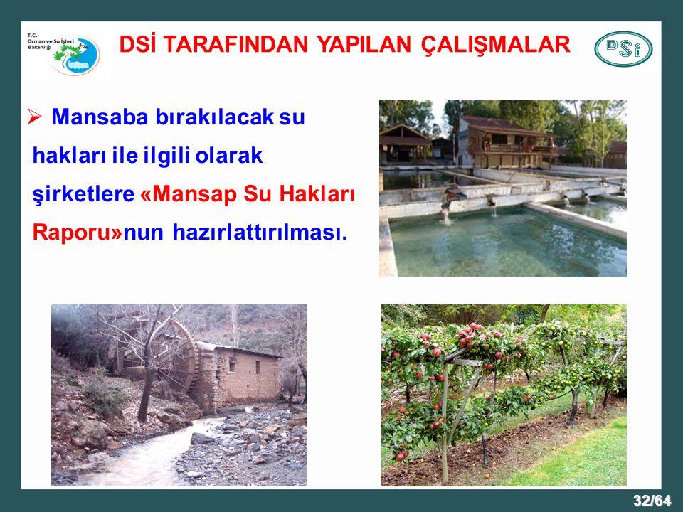 32/64  Mansaba bırakılacak su hakları ile ilgili olarak şirketlere «Mansap Su Hakları Raporu»nun hazırlattırılması.