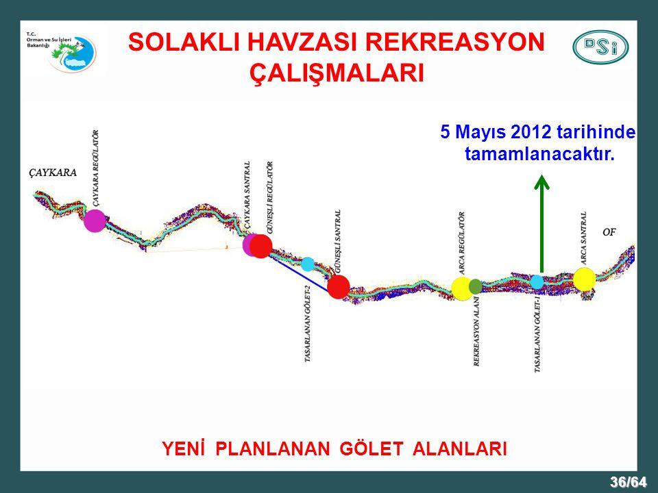 36/64 YENİ PLANLANAN GÖLET ALANLARI SOLAKLI HAVZASI REKREASYON ÇALIŞMALARI 5 Mayıs 2012 tarihinde tamamlanacaktır.