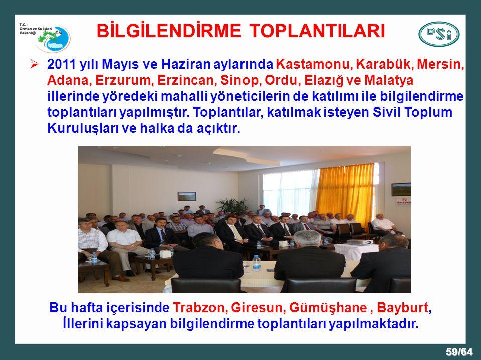 59/64 BİLGİLENDİRME TOPLANTILARI  2011 yılı Mayıs ve Haziran aylarında Kastamonu, Karabük, Mersin, Adana, Erzurum, Erzincan, Sinop, Ordu, Elazığ ve Malatya illerinde yöredeki mahalli yöneticilerin de katılımı ile bilgilendirme toplantıları yapılmıştır.