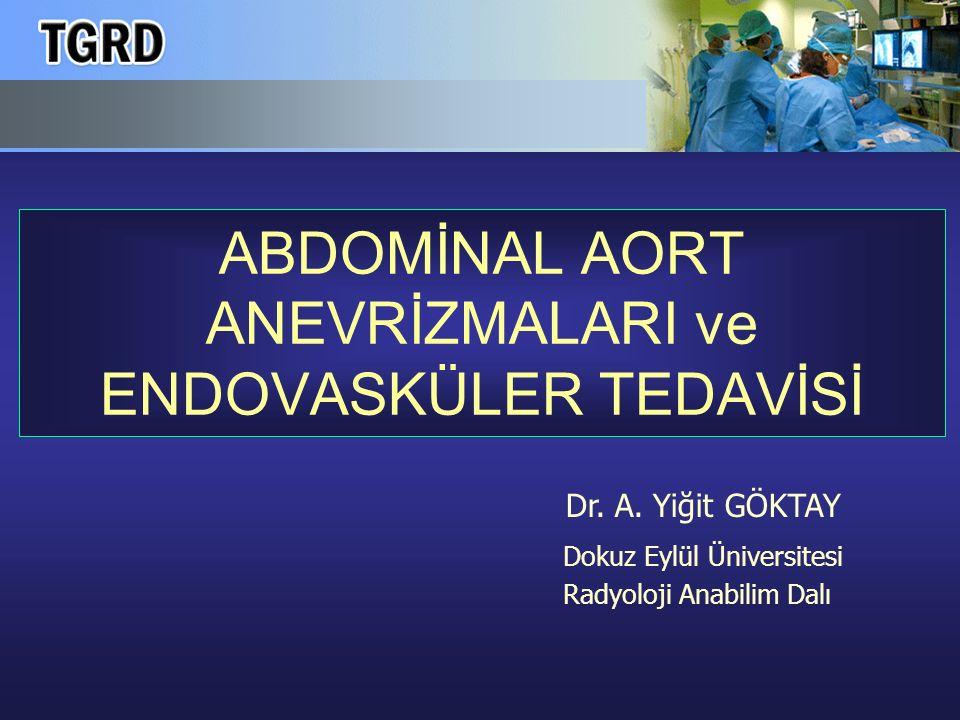 Abdominal Aorta Anevrizması: AAA Prevalans :%1-4 İnsidans : 21-36/100 000kişi/yıl 65 yaş > erkek :% 5-9 50 yaş üzeri :% 3 65-74 yaş :% 3-6 Yaşlı HT erkek :% 12 AAA E kardeş :% 20-29 E / K :6/1 % 95 infrarenal tutulum % 25 iliak arter tutulumu % 12 torakal anevrizma % 3.5 periferik anevrizma