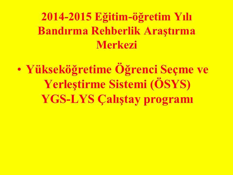 2014-2015 Eğitim-öğretim Yılı Bandırma Rehberlik Araştırma Merkezi Yükseköğretime Öğrenci Seçme ve Yerleştirme Sistemi (ÖSYS) YGS-LYS Çalıştay program