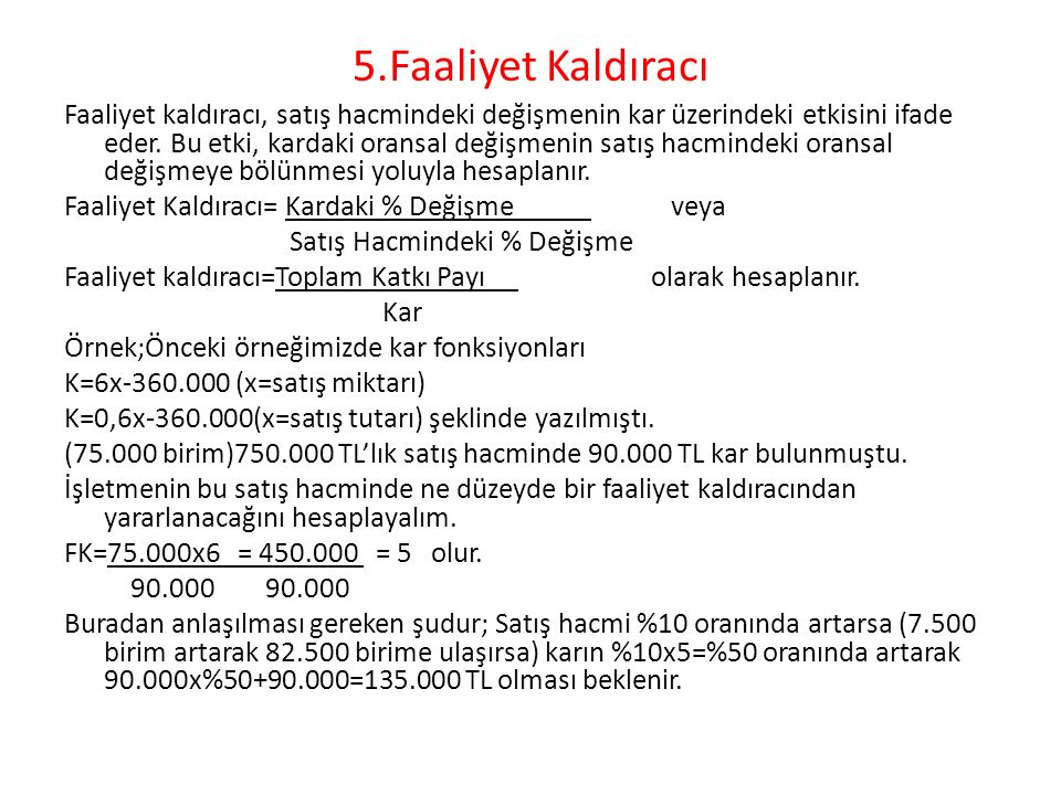 K=(6)(82.500)-360.000=135.000 TL K=(0,6)(825.000)-360.000=135.000 TL -Sabit maliyet yükseldikçe faaliyet kaldıracı artar.