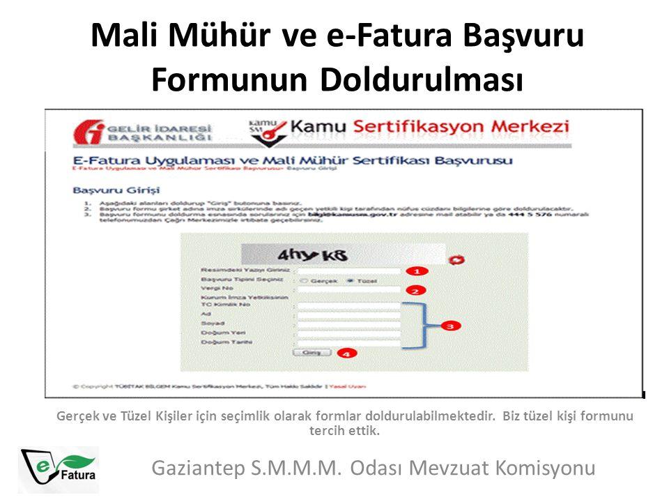 Mali Mühür ve e-Fatura Başvuru Formunun Doldurulması Gaziantep S.M.M.M. Odası Mevzuat Komisyonu Gerçek ve Tüzel Kişiler için seçimlik olarak formlar d