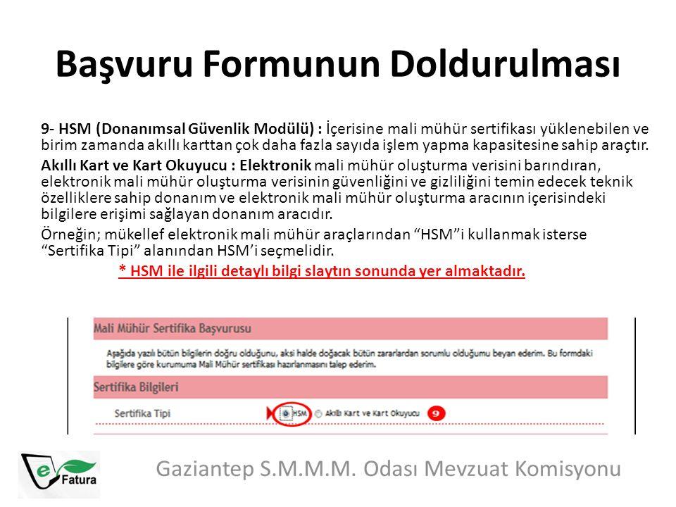 Başvuru Formunun Doldurulması 9- HSM (Donanımsal Güvenlik Modülü) : İçerisine mali mühür sertifikası yüklenebilen ve birim zamanda akıllı karttan çok