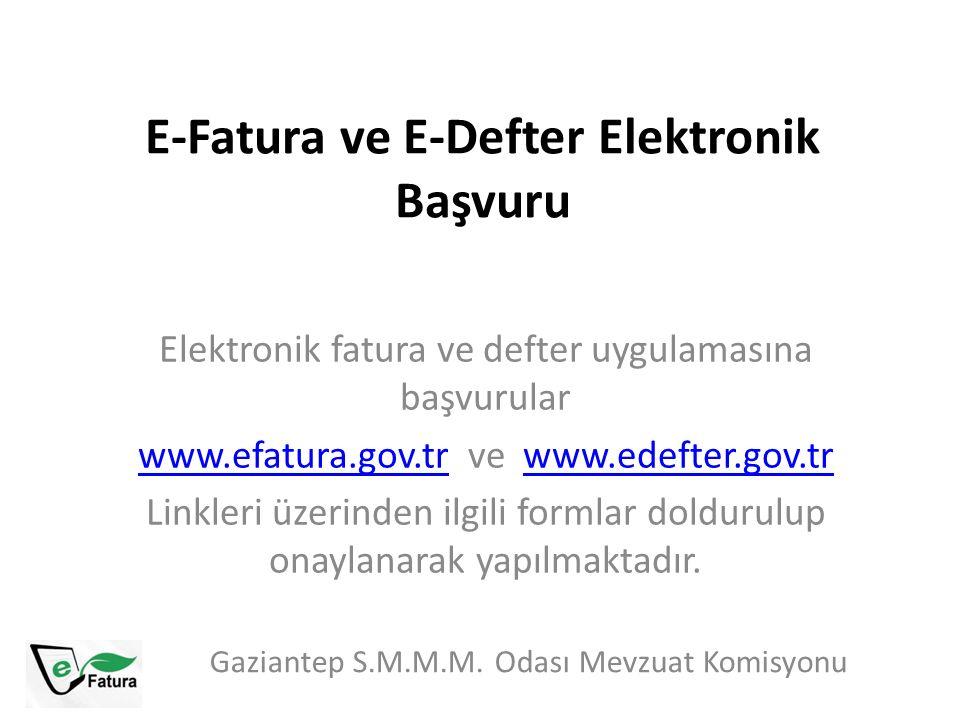E-Fatura ve E-Defter Elektronik Başvuru Gaziantep S.M.M.M. Odası Mevzuat Komisyonu Elektronik fatura ve defter uygulamasına başvurular www.efatura.gov