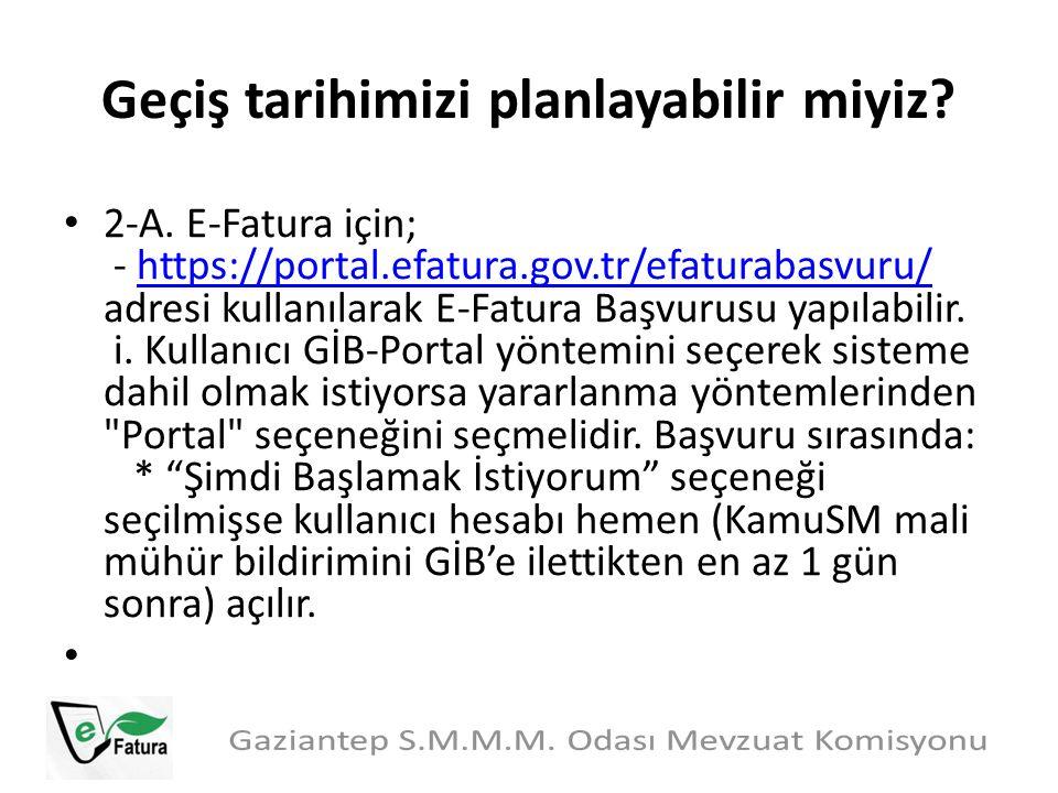 Geçiş tarihimizi planlayabilir miyiz? 2-A. E-Fatura için; - https://portal.efatura.gov.tr/efaturabasvuru/ adresi kullanılarak E-Fatura Başvurusu yapıl