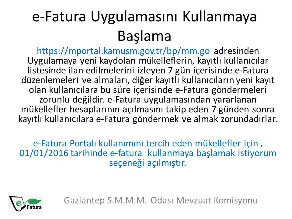 e-Fatura Uygulamasını Kullanmaya Başlama Gaziantep S.M.M.M. Odası Mevzuat Komisyonu https://mportal.kamusm.gov.tr/bp/mm.go adresinden Uygulamaya yeni