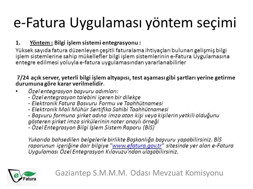 e-Fatura Uygulaması yöntem seçimi Gaziantep S.M.M.M. Odası Mevzuat Komisyonu 1.Yöntem : Bilgi işlem sistemi entegrasyonu : Yüksek sayıda fatura düzenl