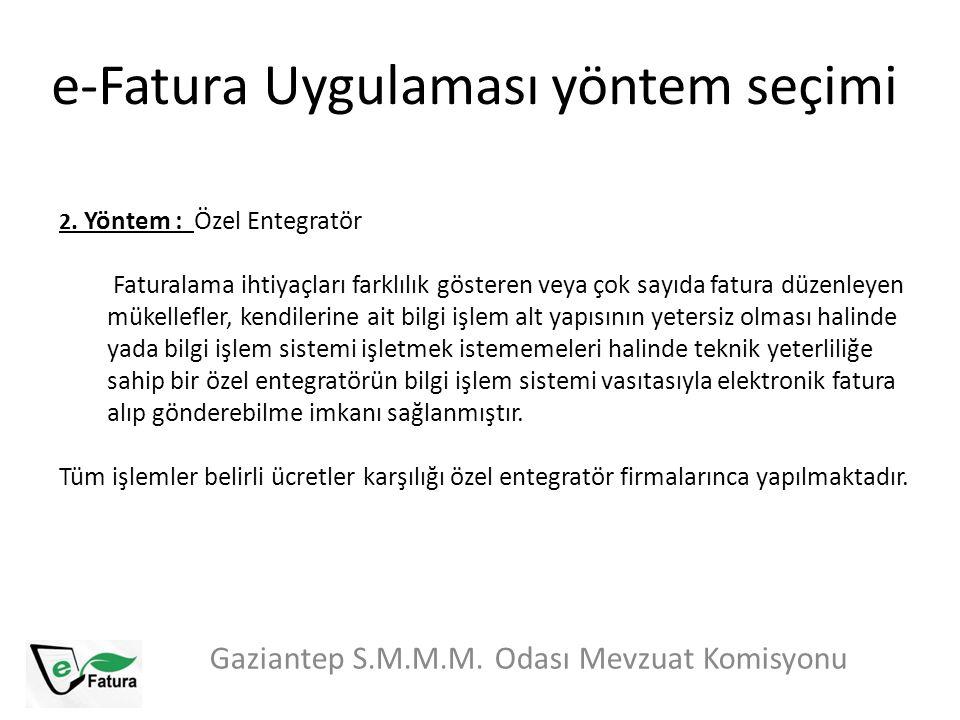 e-Fatura Uygulaması yöntem seçimi Gaziantep S.M.M.M. Odası Mevzuat Komisyonu 2. Yöntem : Özel Entegratör Faturalama ihtiyaçları farklılık gösteren vey