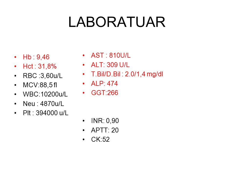 LABORATUAR Hb : 9,46 Hct : 31,8% RBC :3,60u/L MCV:88,5 fl WBC:10200u/L Neu : 4870u/L Plt : 394000 u/L AST : 810U/L ALT: 309 U/L T.Bil/D.Bil : 2.0/1,4