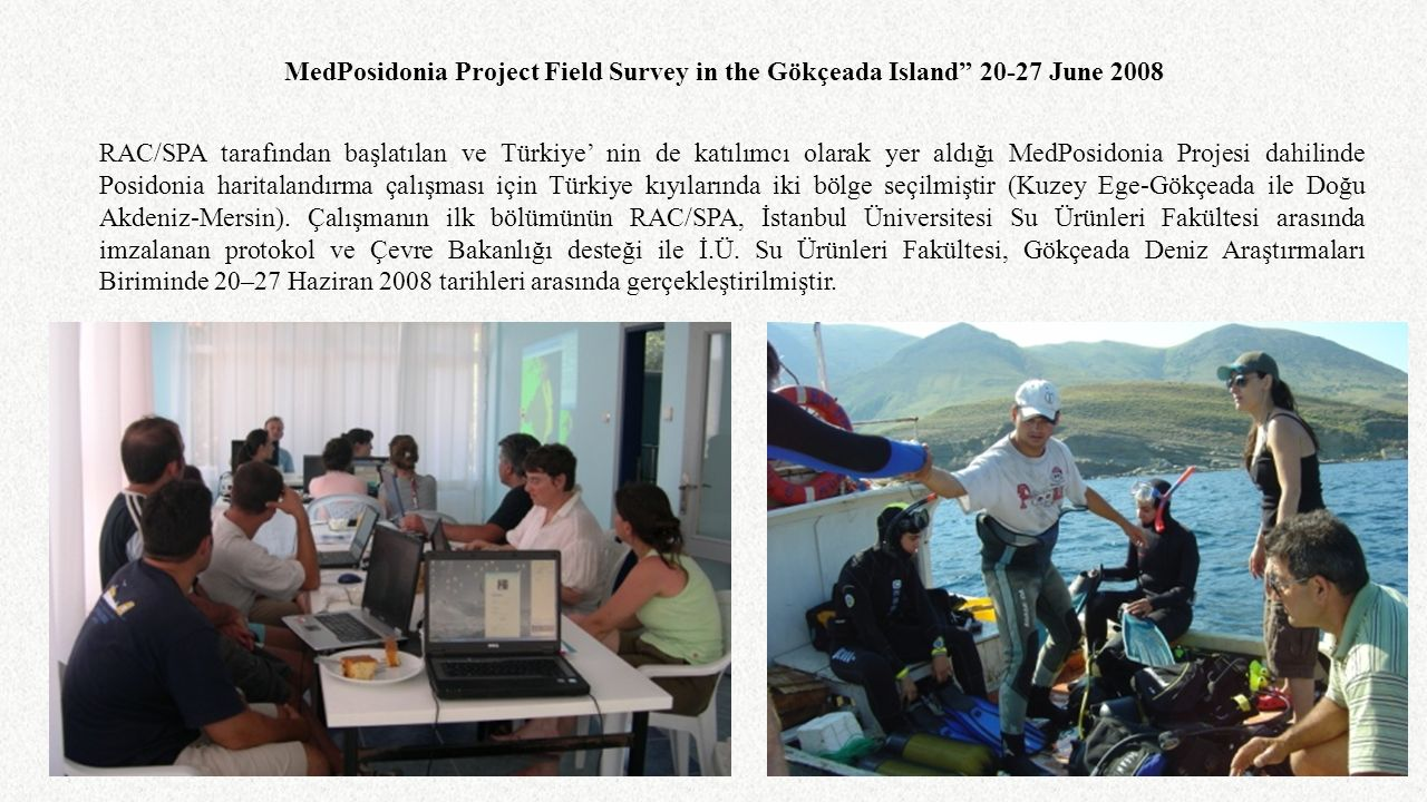 """MedPosidonia Project Field Survey in the Gökçeada Island"""" 20-27 June 2008 RAC/SPA tarafından başlatılan ve Türkiye' nin de katılımcı olarak yer aldığı"""