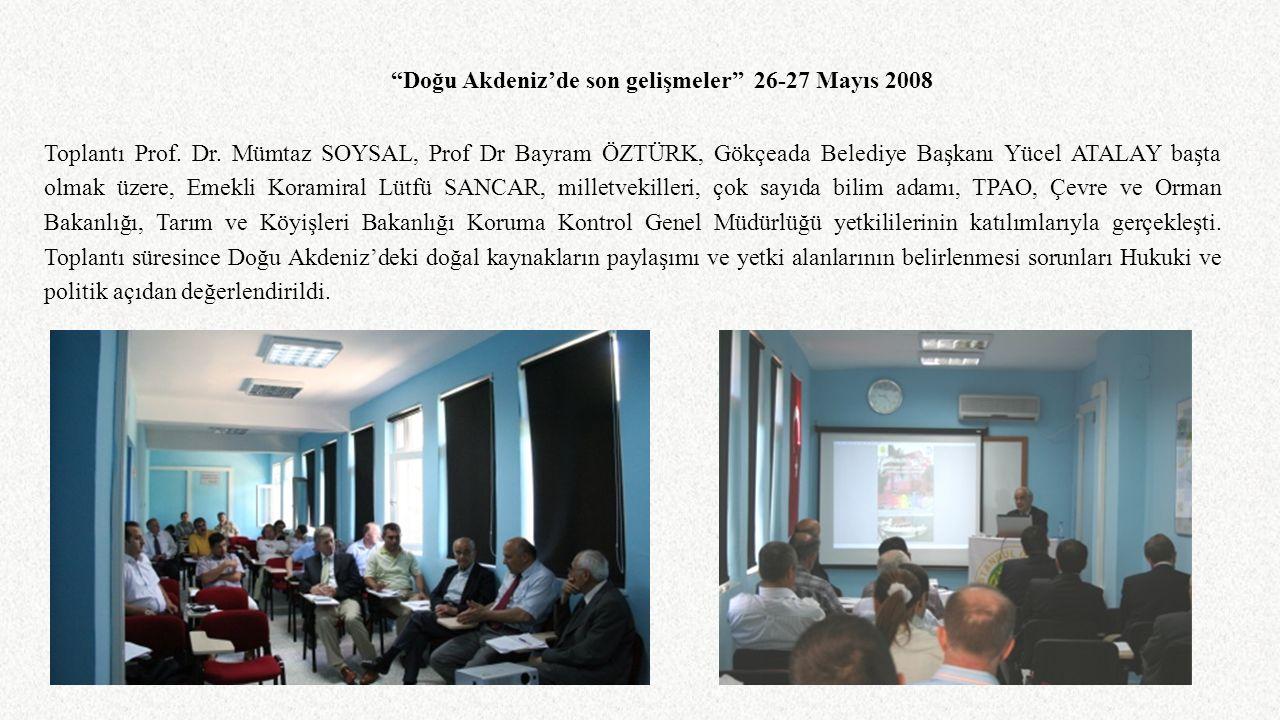 """""""Doğu Akdeniz'de son gelişmeler"""" 26-27 Mayıs 2008 Toplantı Prof. Dr. Mümtaz SOYSAL, Prof Dr Bayram ÖZTÜRK, Gökçeada Belediye Başkanı Yücel ATALAY başt"""