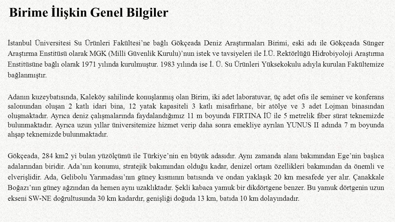 Birime İlişkin Genel Bilgiler İstanbul Üniversitesi Su Ürünleri Fakültesi'ne bağlı Gökçeada Deniz Araştırmaları Birimi, eski adı ile Gökçeada Sünger A