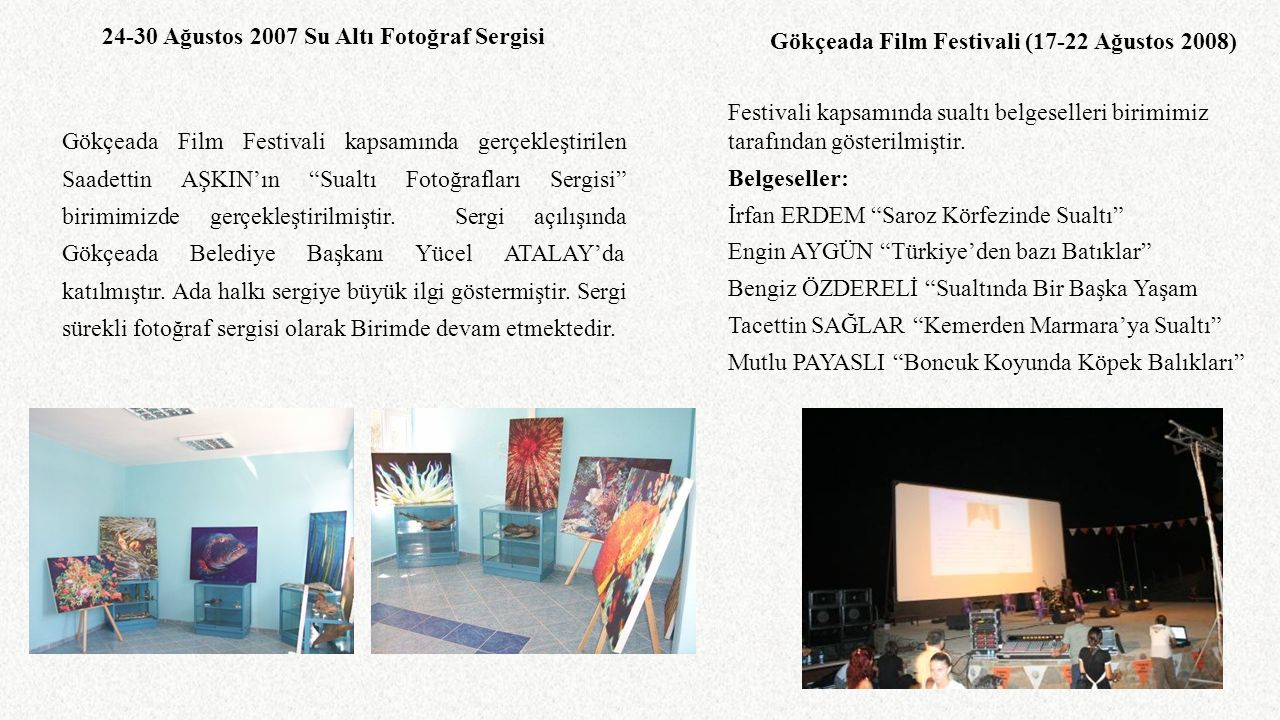 """24-30 Ağustos 2007 Su Altı Fotoğraf Sergisi Gökçeada Film Festivali kapsamında gerçekleştirilen Saadettin AŞKIN'ın """"Sualtı Fotoğrafları Sergisi"""" birim"""