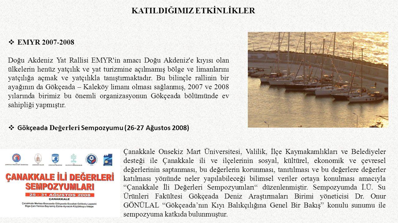 KATILDIĞIMIZ ETKİNLİKLER  EMYR 2007-2008 Doğu Akdeniz Yat Rallisi EMYR'in amacı Doğu Akdeniz'e kıyısı olan ülkelerin henüz yatçılık ve yat turizmine