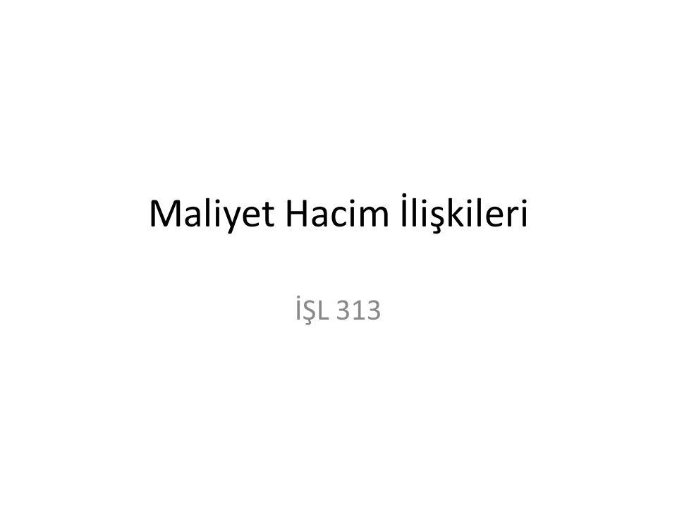 Maliyet Hacim İlişkileri İŞL 313