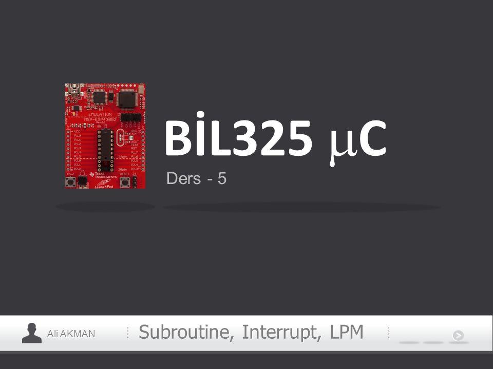 Ali AKMAN Subroutine, Interrupt, LPM BİL325  C Ders - 5