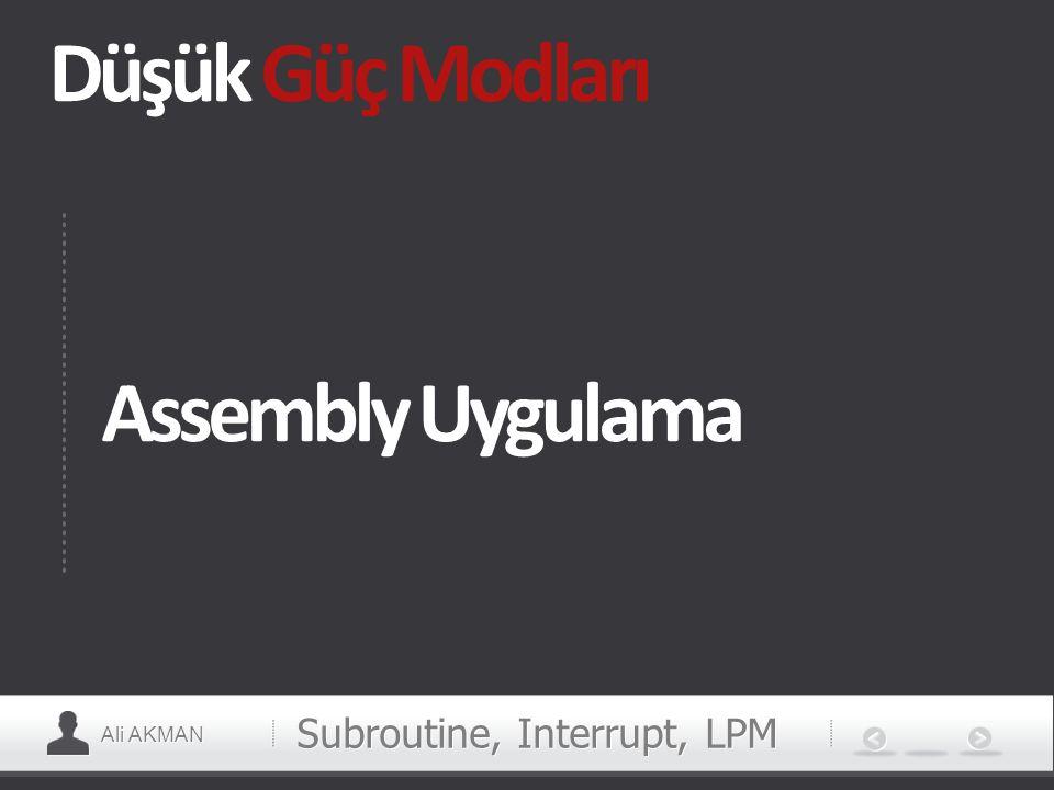 Ali AKMAN Düşük Güç Modları Subroutine, Interrupt, LPM Assembly Uygulama