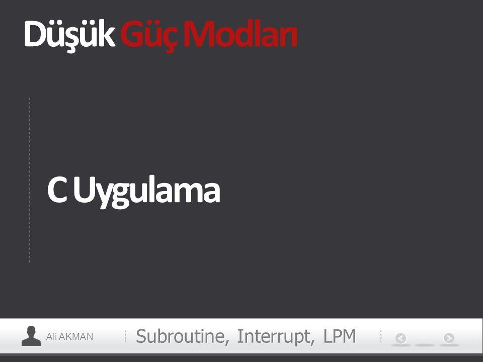 Ali AKMAN Düşük Güç Modları Subroutine, Interrupt, LPM C Uygulama
