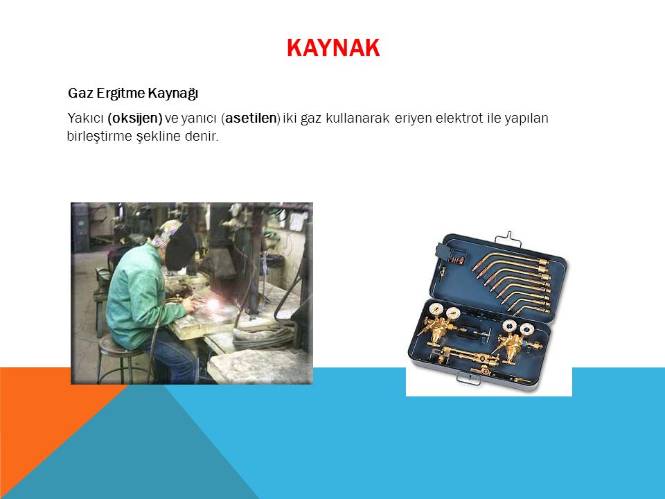 Gaz Ergitme Kaynağı Yakıcı (oksijen) ve yanıcı (asetilen) iki gaz kullanarak eriyen elektrot ile yapılan birleştirme şekline denir. KAYNAK