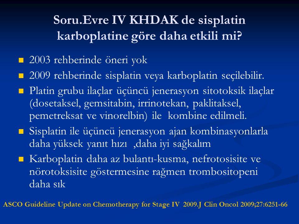 Soru.Evre IV KHDAK de sisplatin karboplatine göre daha etkili mi? 2003 rehberinde öneri yok 2009 rehberinde sisplatin veya karboplatin seçilebilir. Pl