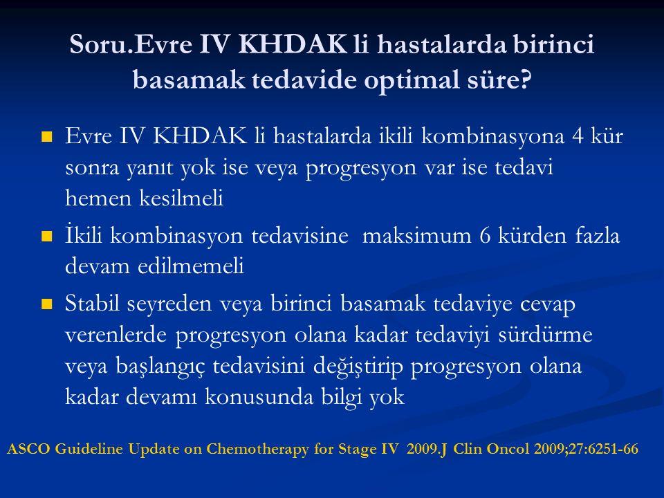 Soru.Evre IV KHDAK li hastalarda birinci basamak tedavide optimal süre? Evre IV KHDAK li hastalarda ikili kombinasyona 4 kür sonra yanıt yok ise veya