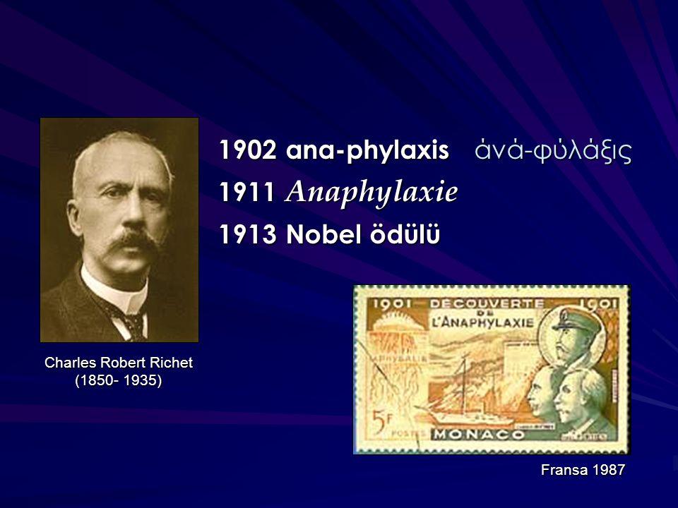 1902ana-phylaxis άνά-φύλάξις 1911 Anaphylaxie 1913Nobel ödülü Charles Robert Richet (1850- 1935) Fransa 1987