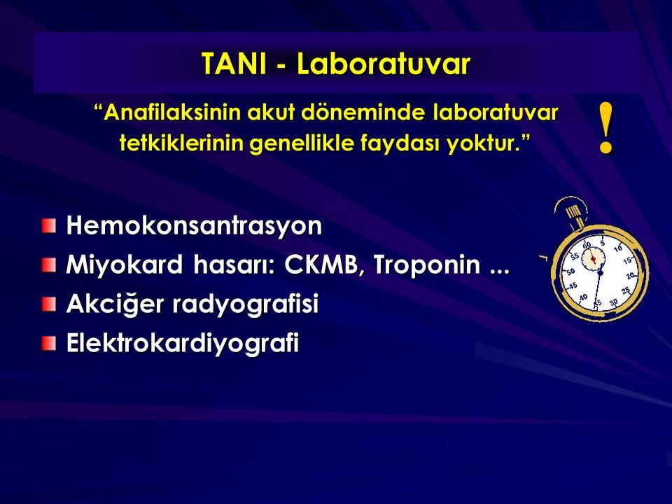 """TANI - Laboratuvar Hemokonsantrasyon Miyokard hasarı: CKMB, Troponin... Akciğer radyografisi Elektrokardiyografi ! """"Anafilaksinin akut döneminde labor"""