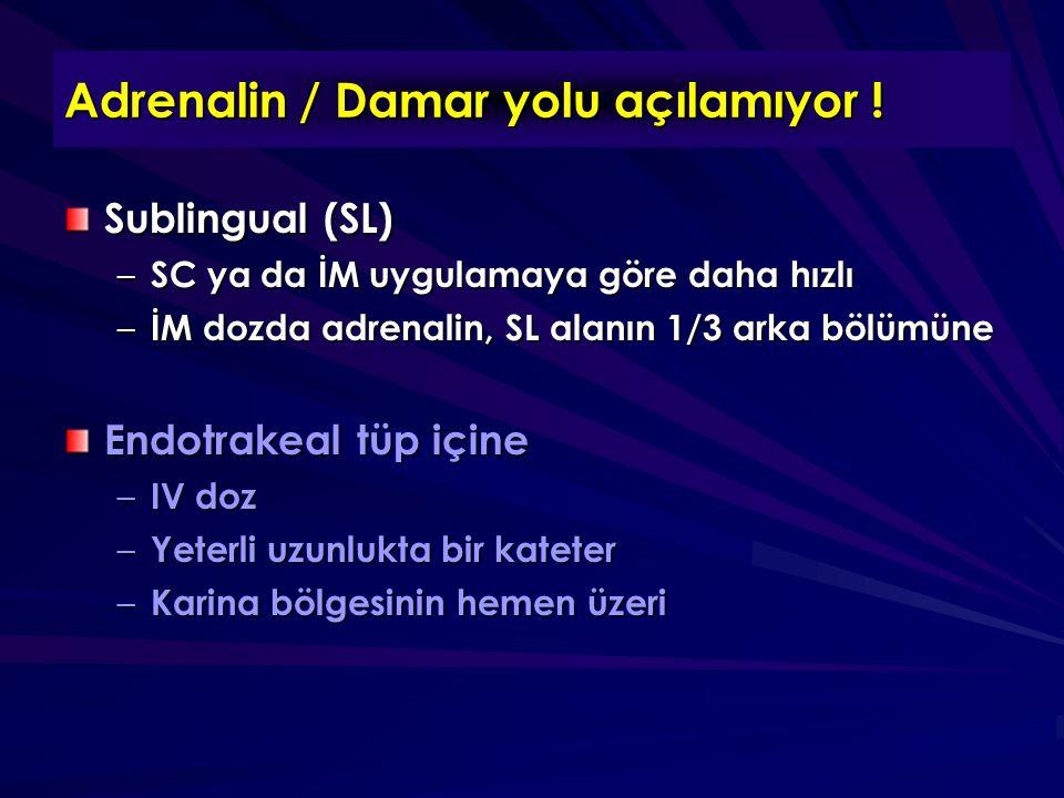 Adrenalin / Damar yolu açılamıyor ! Sublingual (SL) – SC ya da İM uygulamaya göre daha hızlı – İM dozda adrenalin, SL alanın 1/3 arka bölümüne Endotra