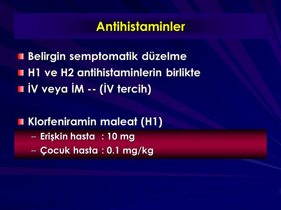 Antihistaminler Belirgin semptomatik düzelme H1 ve H2 antihistaminlerin birlikte İV veya İM -- (İV tercih) Klorfeniramin maleat (H1) – Erişkin hasta: