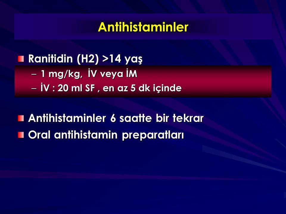 Antihistaminler Ranitidin (H2) >14 yaş – 1 mg/kg, İV veya İM – İV : 20 ml SF, en az 5 dk içinde Antihistaminler 6 saatte bir tekrar Oral antihistamin