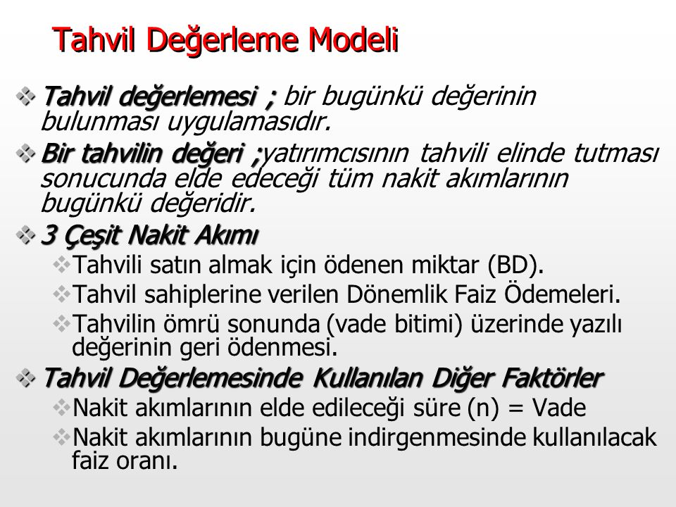 14 Tahvil Değerleme Modeli  Tahvil değerlemesi ;  Tahvil değerlemesi ; bir bugünkü değerinin bulunması uygulamasıdır.  Bir tahvilin değeri ;  Bir