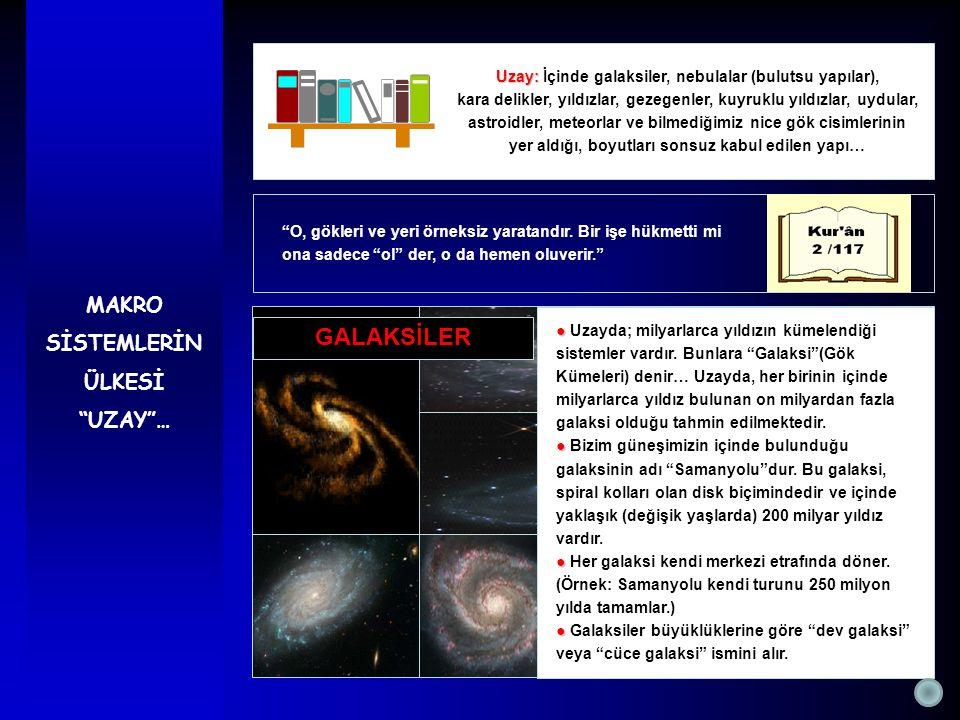 """GALAKSİLER MAKRO SİSTEMLERİN ÜLKESİ """"UZAY""""… ● ● Uzayda; milyarlarca yıldızın kümelendiği sistemler vardır. Bunlara """"Galaksi""""(Gök Kümeleri) denir… Uzay"""