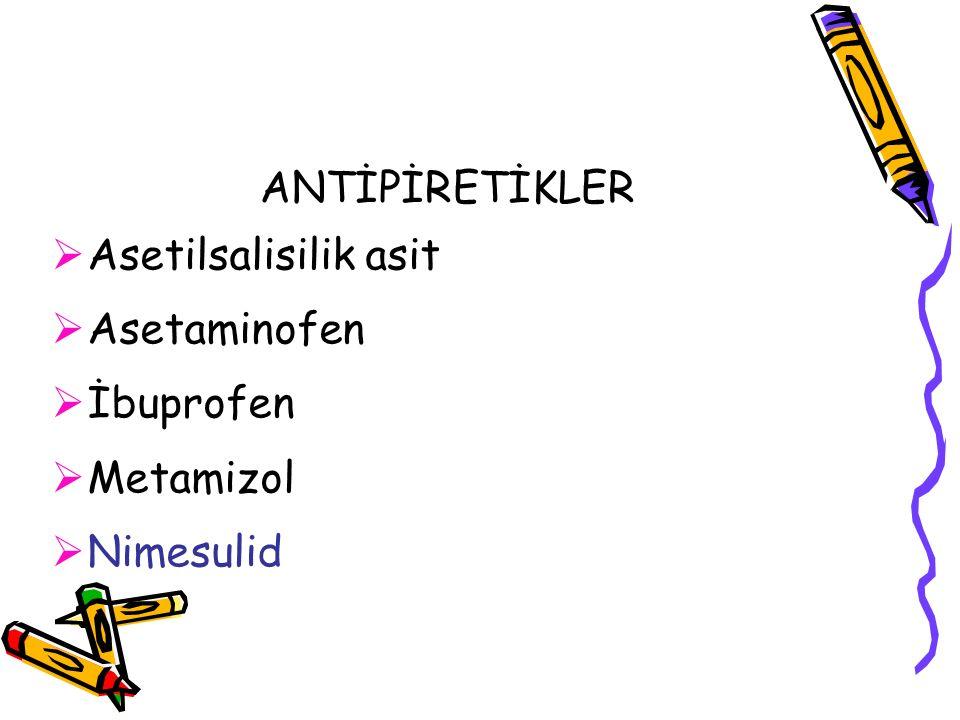 ANTİPİRETİKLER  Asetilsalisilik asit  Asetaminofen  İbuprofen  Metamizol  Nimesulid