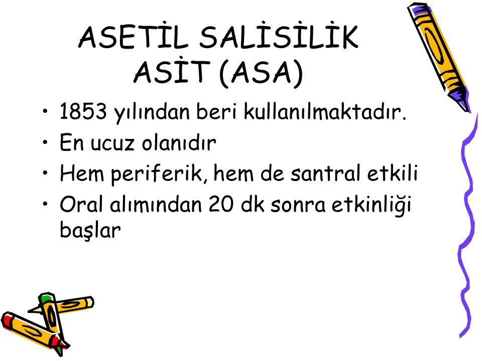 ASETİL SALİSİLİK ASİT (ASA) 1853 yılından beri kullanılmaktadır. En ucuz olanıdır Hem periferik, hem de santral etkili Oral alımından 20 dk sonra etki