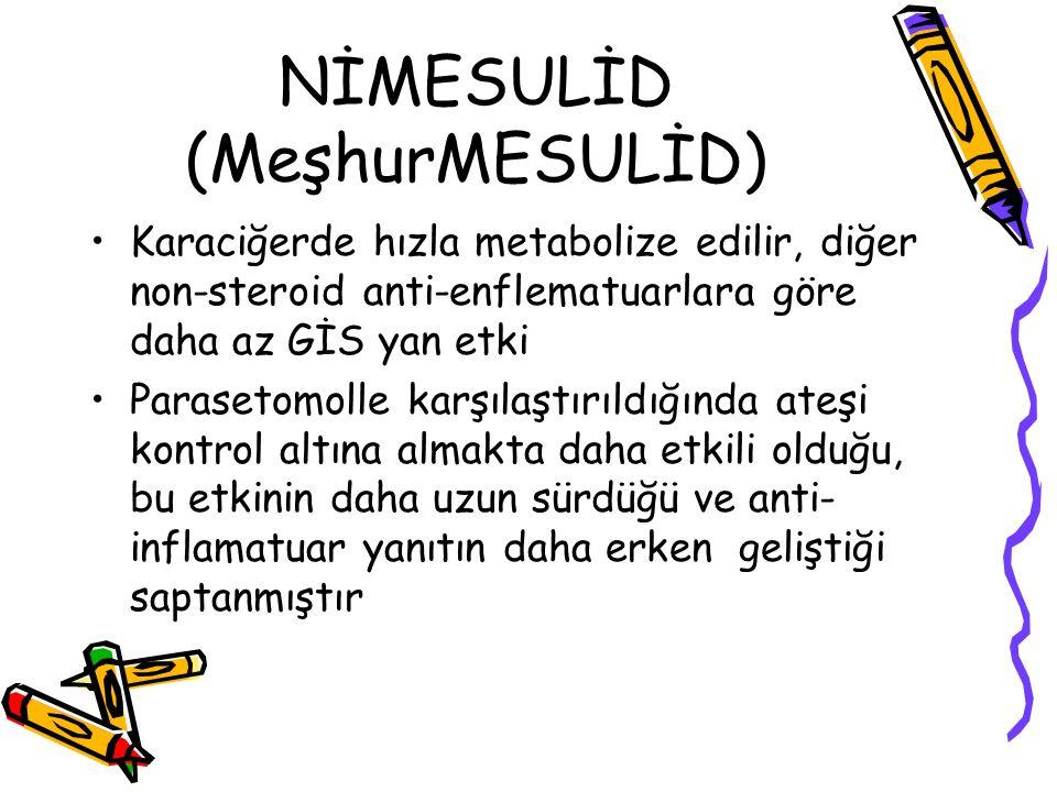 NİMESULİD (MeşhurMESULİD) Karaciğerde hızla metabolize edilir, diğer non-steroid anti-enflematuarlara göre daha az GİS yan etki Parasetomolle karşılaş