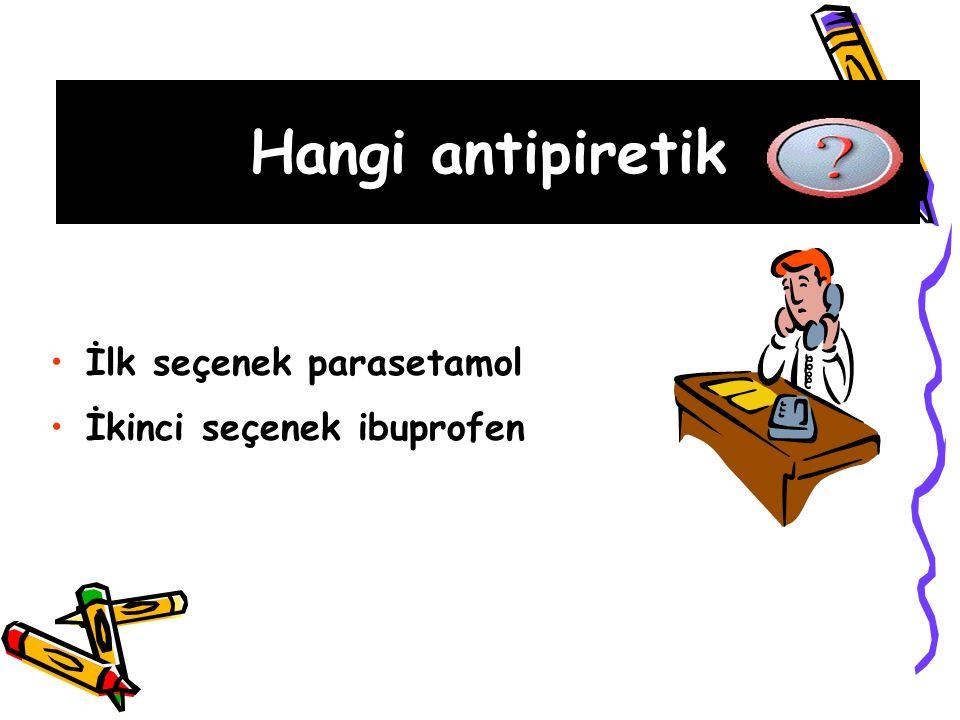İlk seçenek parasetamol İkinci seçenek ibuprofen Hangi antipiretik