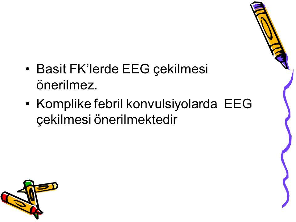 Basit FK'lerde EEG çekilmesi önerilmez. Komplike febril konvulsiyolarda EEG çekilmesi önerilmektedir