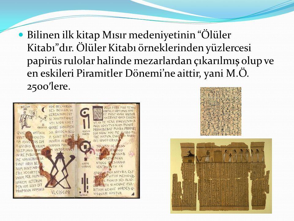 """Bilinen ilk kitap Mısır medeniyetinin """"Ölüler Kitabı""""dır. Ölüler Kitabı örneklerinden yüzlercesi papirüs rulolar halinde mezarlardan çıkarılmış olup v"""