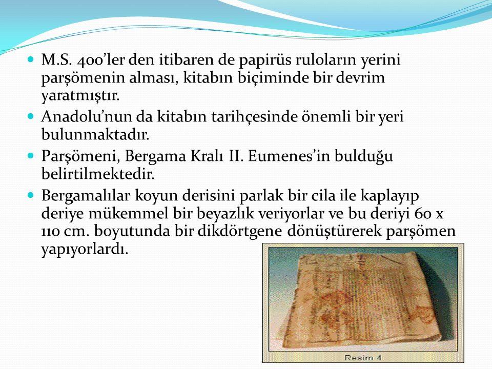 M.S. 400'ler den itibaren de papirüs ruloların yerini parşömenin alması, kitabın biçiminde bir devrim yaratmıştır. Anadolu'nun da kitabın tarihçesinde
