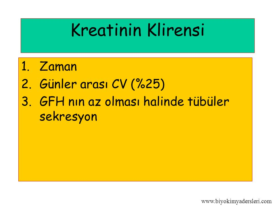 www.biyokimyadersleri.com Kreatinin Klirensi 1.Zaman 2.Günler arası CV (%25) 3.GFH nın az olması halinde tübüler sekresyon