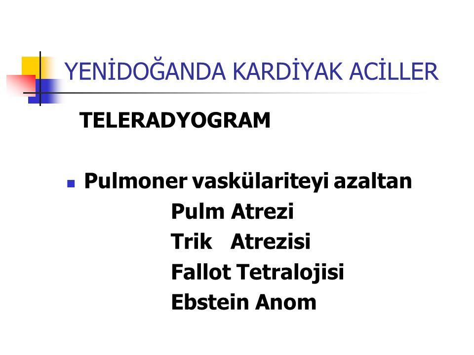 YENİDOĞANDA KARDİYAK ACİLLER TELERADYOGRAM Pulmoner vaskülariteyi azaltan Pulm Atrezi Trik Atrezisi Fallot Tetralojisi Ebstein Anom