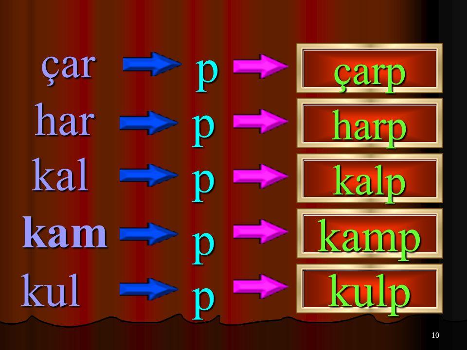 10 çar p har p kal p kam kul p p çarp harp kalp kamp kulp